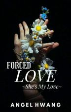 FORCED LOVE : SHE MY LOVE [HTS #2]✔ by angel_hwang28