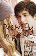 Perfectly Imperfect by fxckmemahone