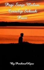 Pagi Senja Malam Terselip Sebuah Puisi by Septiaandika666