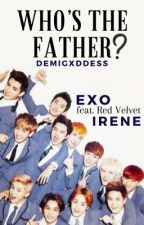 Who's my Daddy? [COMPLETED] [Exo x Red Velvet-Irene FF ] by Demigxddess