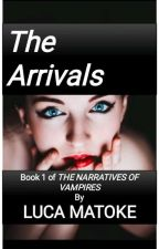 The Arrivals (THE NARRATIVES OF VAMPIRES, BOOK 1) by LucaMatoke