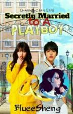 Secretly Married To A Playboy by BlueeSheng