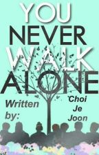 You Never Walk Alone. by ChoiJeJoon