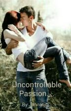 Uncontrollable Passion....(To Be Deleted) by Jannatjia