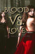 Blood Vs. Love by SalvatoreFanGirl1997
