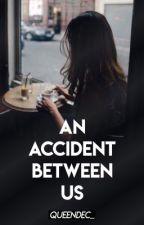 An Accident Between Us by queendec_