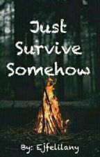 Just Survive Somehow by _NamelessKitti_