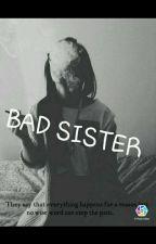 Bad Sister (wolno pisane) by koZakGeRl