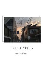Jungkook - I NEED YOU !_2_ [✔] by Klaudynka_JK_love