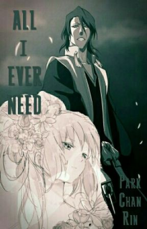 All I Ever Need (Bleach Fanfiction) by ParkChanRin_365