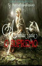 A escolhida Para o Supremo  by MrciaFranaPaulino