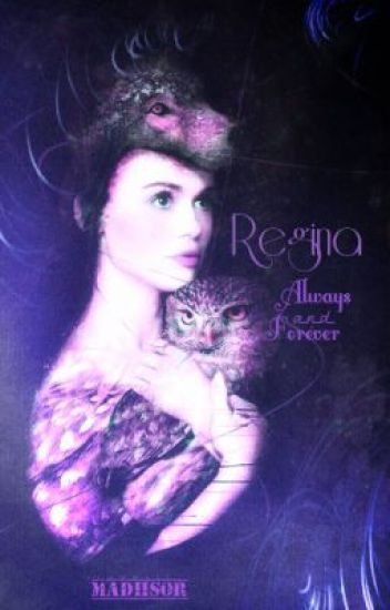 Regina- Always and forever