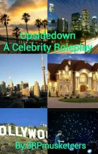 Upsidedown: A Celebrity RP by 3RPmusketeers