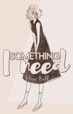 [SasuSaku] Something I need by bluebellxd