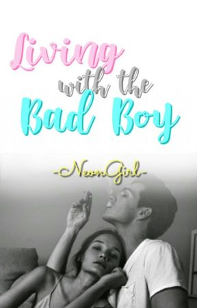 Living With The Bad Boy by -NeonGirl-
