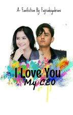 I LOVE YOU MY CEO by fajriahsyahrani