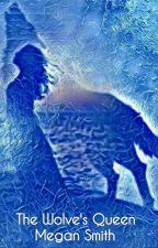 The Wolve's Queen by WerewolfQueen1602