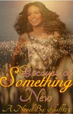 "~Because of Something New~ Sequel to ""Something New"" by daff123"