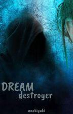 Dream Destroyer by naokiyuki