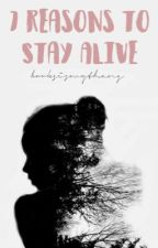 7 reasons to stay alive by Shelf-isH