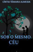 Sob o mesmo céu by CintiaTamaraAlmeidad