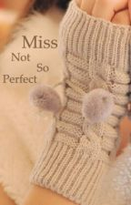Miss Not So Perfect by avasfanfics