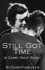 Still Got Time (A Zarry Smut Book) by ZarryForeva14