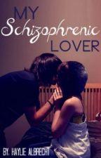 My Schizophrenic Lover (Under Slight Construction) by Love_Albrecht