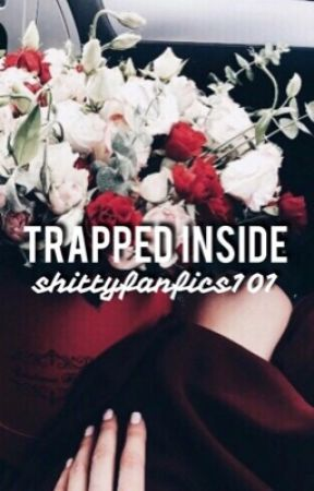 Trapped Inside || E.D  by shittyfanfics101