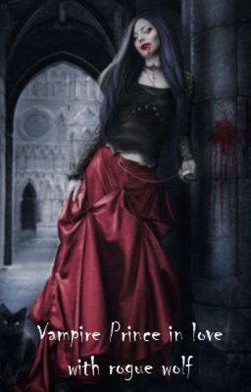 Vampire prince in love with a rogue wolf (Book 1 of the Royal Series)