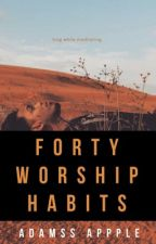 FORTY  WORSHIP HABITS by adamssappple