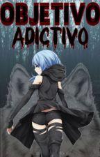 Objetivo Adictivo by AkaneShiota