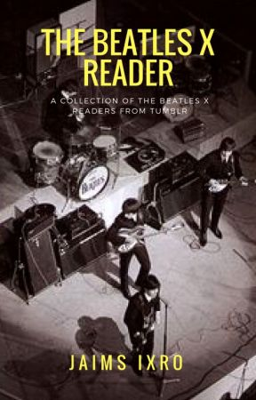 The Beatles x Reader by JaimsIxro