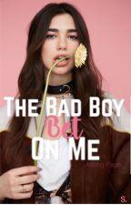 The Bad Boy Bet On Me by dreamersandwishers