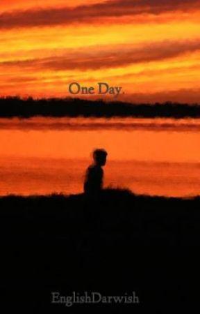 One Day. by EnglishDarwish