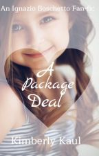 A Package Deal (Ignazio Boschetto Fanfic) by KimberleyKaul