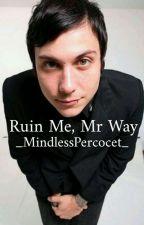 Ruin Me, Mr Way by FrnkIero_Is_HereXOXO