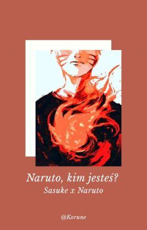 Naruto, kim jesteś? [SasuNaru] by Korune