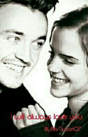 I will always love you: A Dramione love story. by NivTiwari07