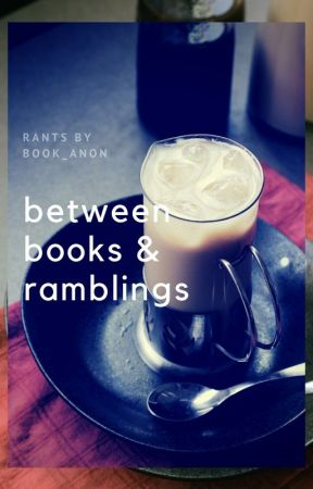 Between Books & Ramblings by Book_Anon