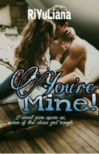 You're Mine! (On Going) by RiYuLiana