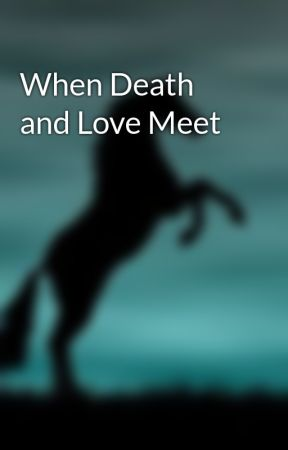 When Death and Love Meet by beckaa1121