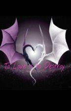 To Love is to Destroy by fangirls_united