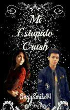 Mi estúpido Crush  by AngySmile14
