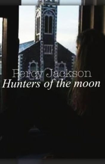 Hunters of The Moon: A Percy Jackson Story(On Hold) - Nicole