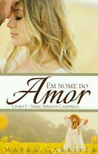 Em Nome Do Amor by MayraGabrielaSantos5