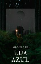 Lua Azul (Romance Gay) - Livro 2 das Crônicas Lunares by GLDuarte