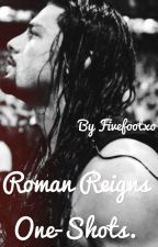 Roman Reigns One-Shots. by Fivefootxo
