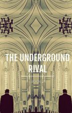The Underground Rival by fade_away21