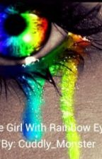 The Girl With Rainbow Eyes (On Hold) by Cuddly_Monster